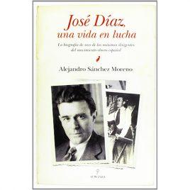 José Díaz una vida en lucha, de Alejandro Sánchez Moreno