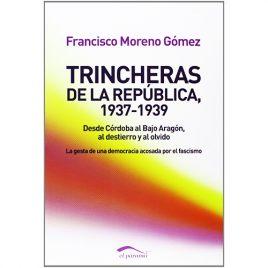 Trincheras de la República 1937-1939, de Francisco Moreno Gómez