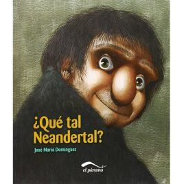 ¿Qué tal Neandertal?, de Juan María Domínguez