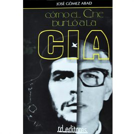 Como el Che burló a la CIA, de José Gómez Abad